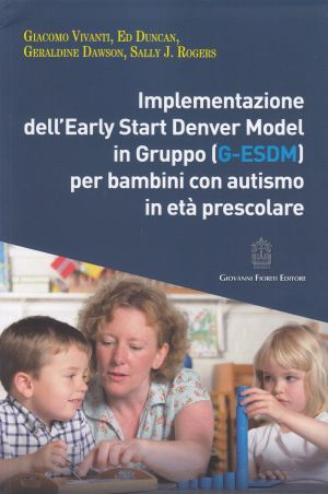 Implementazione dell'Early Start Denver Model in Gruppo (G-ESDM) per bambini con autismo in età prescolare PSICHIATRIA | Libreriascientifica.com